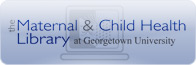 Maternal and Child Health Library at Georgetown University